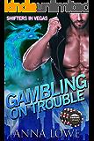 Gambling on Trouble (Shifters in Vegas)