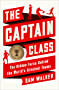 The Captain Class: The Hidden Force Behind the World's Greatest Teams