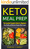 Keto Meal prep: The Essential Complete Guide For Beginners ( Easy, Healthy And Wholesome Ketogenic Meals Recipes)