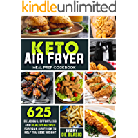 Keto Air Fryer Meal Prep Cookbook: 625 Delicious, Effortless and Healthy Recipes for Your Air Fryer to Help You Lose…