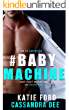 #BABYMACHINE:  A Billionaire Bad Boy Romance