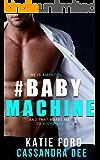 #BABYMACHINE:  A Billionaire Bad Boy Romance
