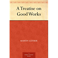 A Treatise on Good Works (English Edition)
