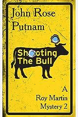 Shooting the Bull: A Roy Martin Mystery 2 Kindle Edition