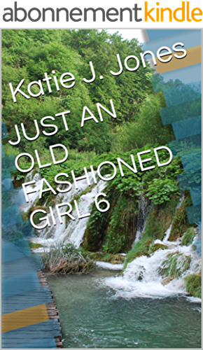 JUST AN OLD FASHIONED GIRL 6 (English Edition)