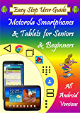 Easy Step User Guide- Motorola Smartphones & Tablets for Seniors & Beginners: All Android Versions: Includes One Month Email Support