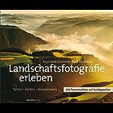 Landschaftsfotografie erleben: Sehen - Fühlen - Komponieren