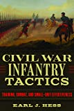 Civil War Infantry Tactics: Training, Combat, and Small-Unit Effectiveness