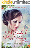 The Duke's Happy Holiday: A Clean Regency Christmas Romance (The Joy of Christmas Trilogy Book 1)