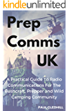 PrepComms UK: A Practical Guide to Radio Communications for the Bushcraft, Prepper and Wild Camping Community