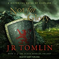 Not for Glory: A Historical Novel of Scotland (Black Douglas Trilogy, Book 3)