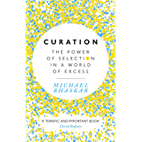 Curation: The power of selection in a world of excess (English Edition)