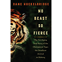 No Beast So Fierce: The Terrifying True Story of the Champawat Tiger, the Deadliest Man-Eater in History (English Edition)