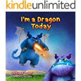 I'm a Dragon Today: Sometime parents can be creative too! (Bedtimes Story Fiction Children's Picture Book Book 3)