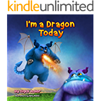 """I'm a Dragon Today: Sometime parents can be """"creative"""" too! (The Goodnight Monsters Bedtime Books Book 5)"""