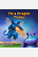 """I'm a Dragon Today: Sometime parents can be """"creative"""" too! (The Goodnight Monsters Bedtime Books Book 6) Kindle Edition"""