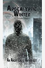Apocalyptic Winter: An Angry Eagle Anthology Kindle Edition