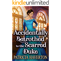 Accidentally Betrothed to the Scarred Duke: A Historical Regency Romance Novel