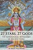 27 Stars, 27 Gods: The Astrological Mythology of Ancient India (English Edition)