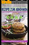 REZEPTE ZUM ABNEHMEN: Gesundes LOW CARB Mittagessen - Wie du einfach & schnell abnehmen wirst mit Superfood, Kokosöl, Quinoa, Honig, Smoothies, Paleo & Co.