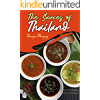 The Sauces of Thailand: Spice Up Your Life with Thai Dipping Sauces, Salsas, Vinaigrettes, and Much More (Thai Cookbook)