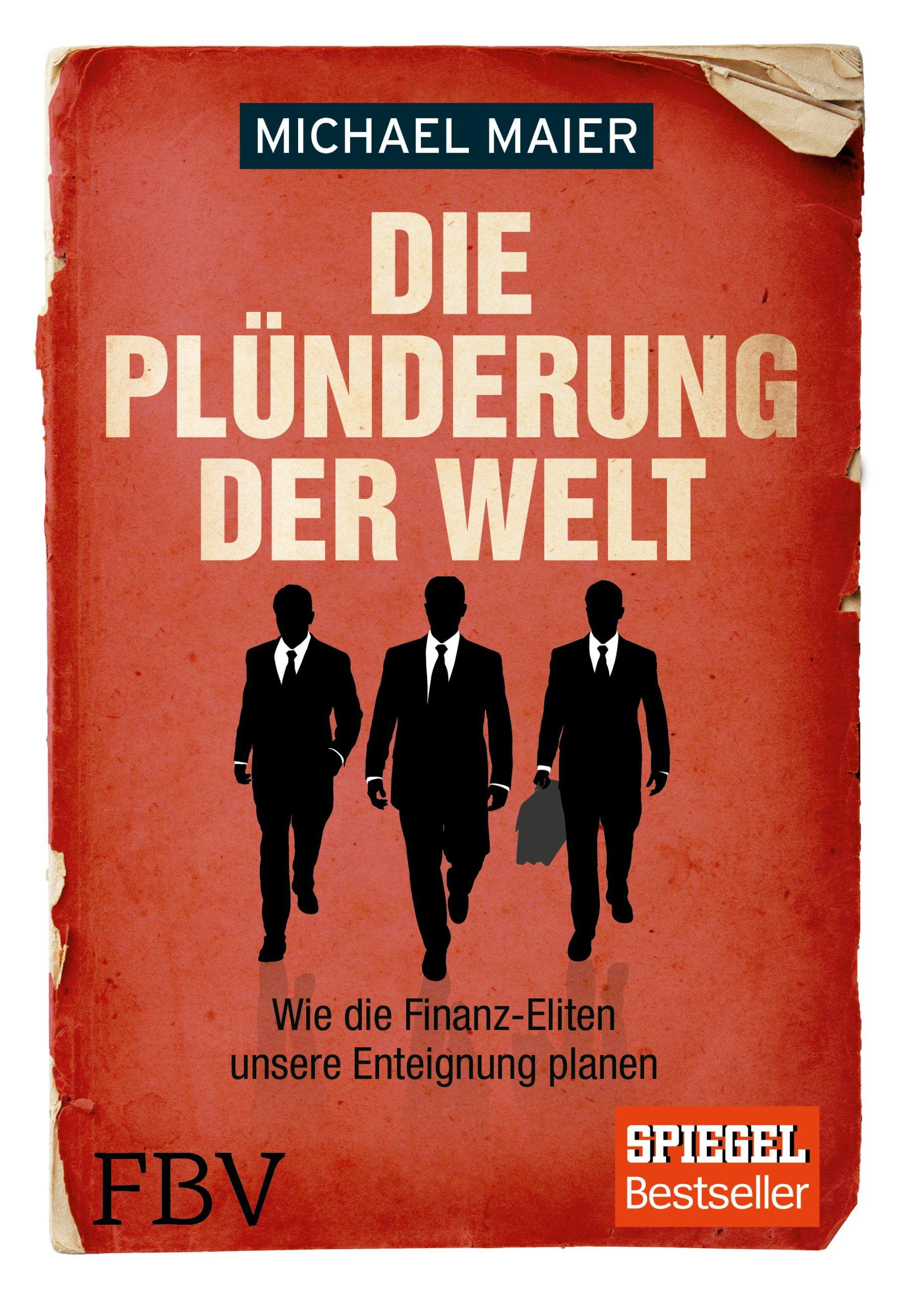 Die Plünderung Der Welt  Wie Die Finanz Eliten Unsere Enteignung Planen