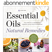 Essential Oils Natural Remedies: The Complete A-Z Reference of Essential Oils for Health and Healing (English Edition)
