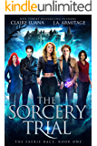 The Sorcery Trial: A Fae Adventure Romance (The Faerie Race Book 1)
