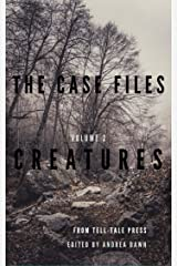 The Case Files, Volume 2: Creatures Kindle Edition