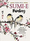 Mindful Artist: Sumi-e Painting:Master the meditative art of Japanese brush painting