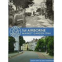 1st Airborne: Market Garden 1944 (Past & Present)