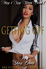 Getting Off: Shay's Sexy Stories Book 1 Kindle Edition