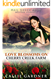 Mail Order Bride: Love Blossoms on Cherry Creek Farm: Sweet, Clean, Inspirational Western Historical Romance