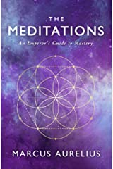 The Meditations: An Emperor's Guide to Mastery (Stoic Philosophy Book 2) Kindle Edition