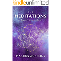 The Meditations: An Emperor's Guide to Mastery (Stoic Philosophy Book 2) (English Edition)