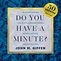 Do You Have a Minute?: An Award-Winning, Real Estate Managing Broker Reveals Keys for Industry Success