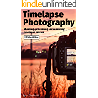 Timelapse Photography: A Complete Introduction to Shooting Processing and Rendering Time lapse Movies book cover