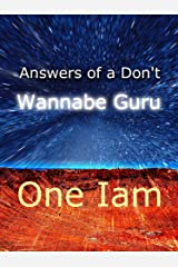 Answers Of A Don't Wannabe Guru Kindle Edition