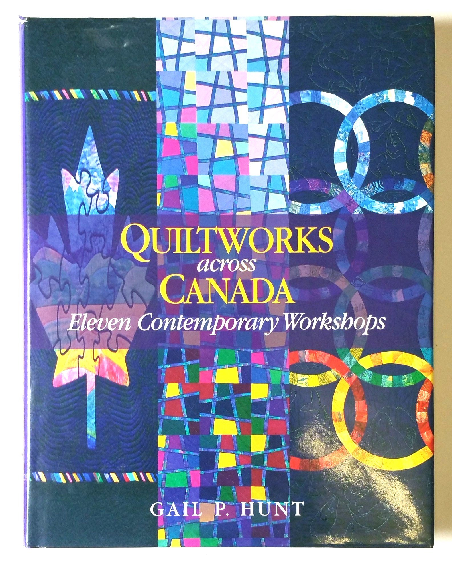 Eleven Contemporary Kitchen Quiltworks Across Canada Eleven Contemporary Workshops Gail P