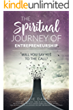 The Spiritual Journey of Entrepreneurship: Will You Say Yes to the Call?
