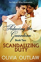 Scandalizing Duty: An Isle Of Bliss Romance (Seducing The Guardian Book 2) Kindle Edition