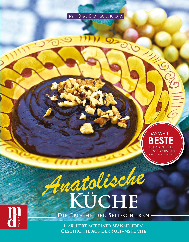 Anatolische Küche: Die Epoche der Seldschuken von M. Ömür Akkor