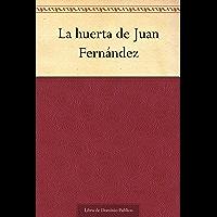 La huerta de Juan Fernández (Spanish Edition)