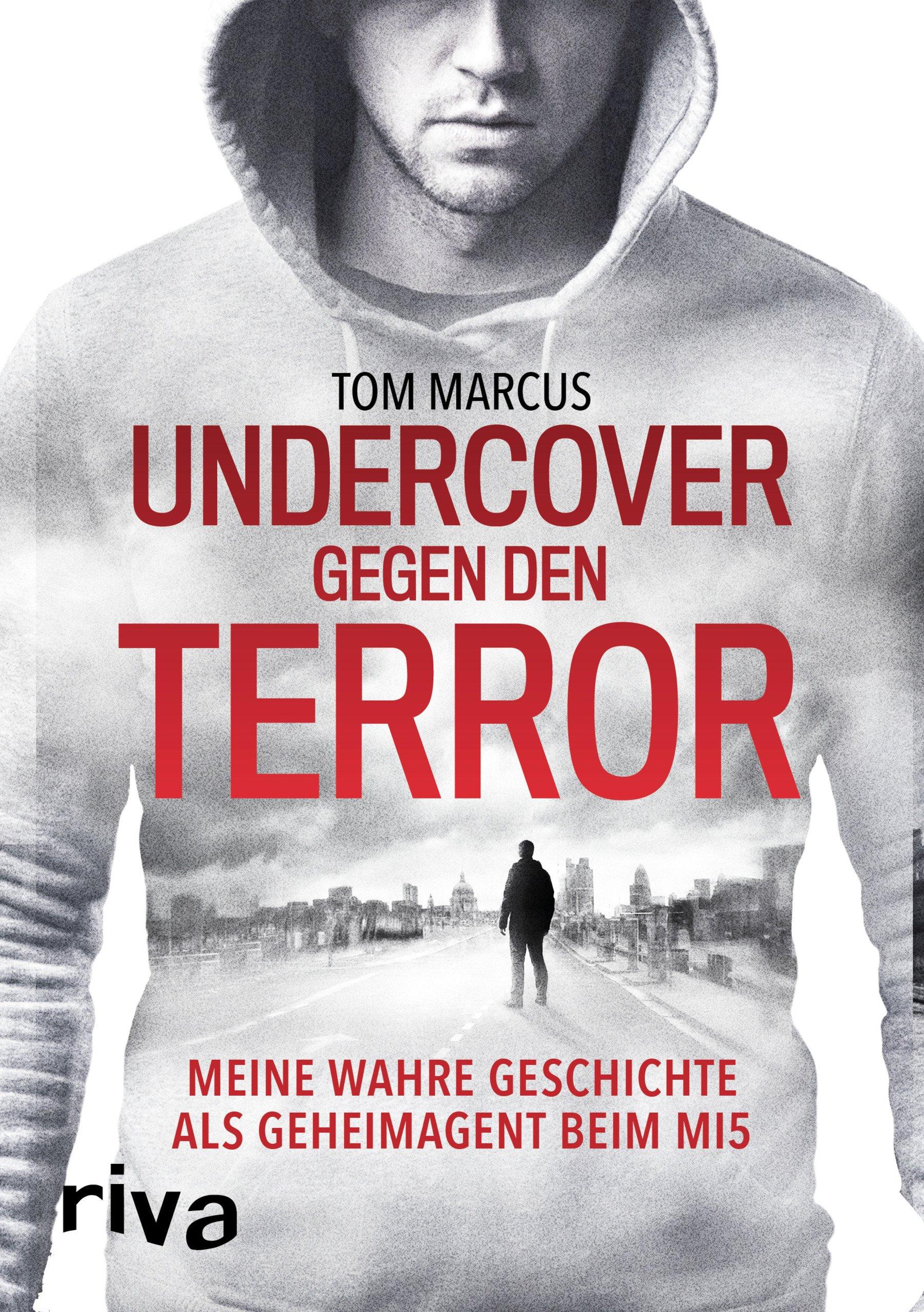 Undercover gegen den Terror: Meine wahre Geschichte als Geheimagent beim MI5 Gebundenes Buch – 14. August 2017 Tom Marcus Riva 374230187X Vereinigtes Königreich