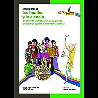 Los Beatles y la ciencia: De cómo la música, John, Paul, George y Ringo nos ayudan a entender la ciencia (Ciencia que ladra… serie Clásica)