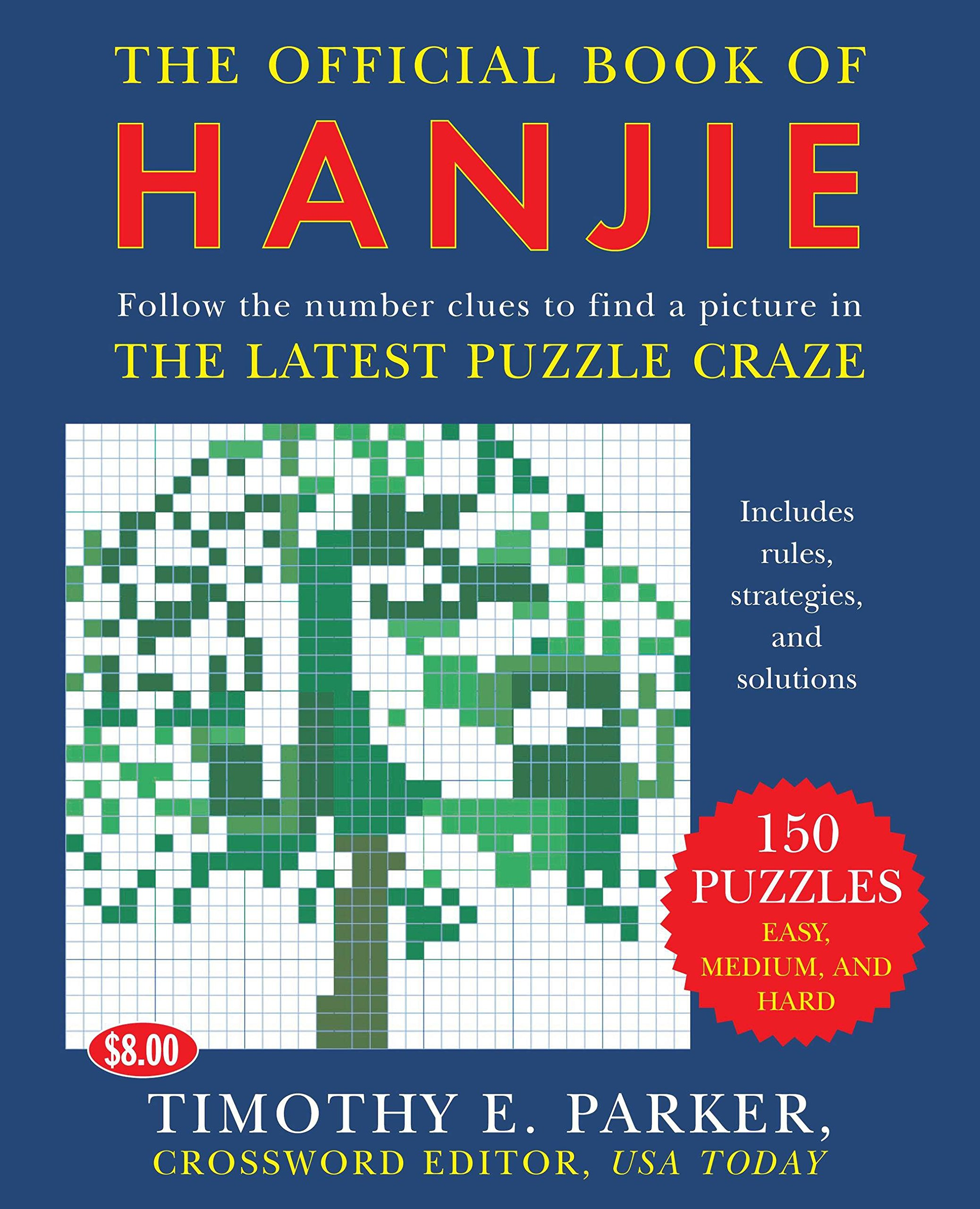 The Official Book of Hanjie: 150 Puzzles -- Follow the Number Clues to Find  a Picture: Timothy E. Parker: 9780452287921: Amazon.com: Books