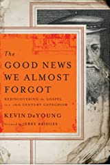 The Good News We Almost Forgot: Rediscovering the Gospel in a 16th Century Catechism Kindle Edition