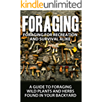 Foraging: For Recreation And Survival: A Guide To Foraging WIld Plants and Herbs Found In Your Backyard (Gardening, Preping, Preppers, Foraging Book 1)