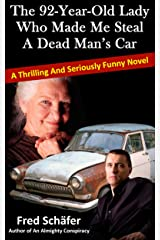 The 92-Year-Old Lady Who Made Me Steal a Dead Man's Car – A thrilling and seriously funny novel Kindle Edition