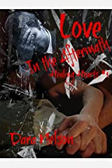 Love in the Aftermath: Healing Hearts #1 Kindle Edition